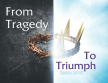 From Tragedy to Triumph - Happy Easter Holiday 2015