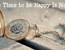 The time to be happy is now - golden pocket watch