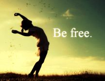 Be free Be yourself all the time-Perfect life time childhood