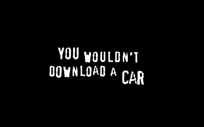Funny message - You wouldn't download a car