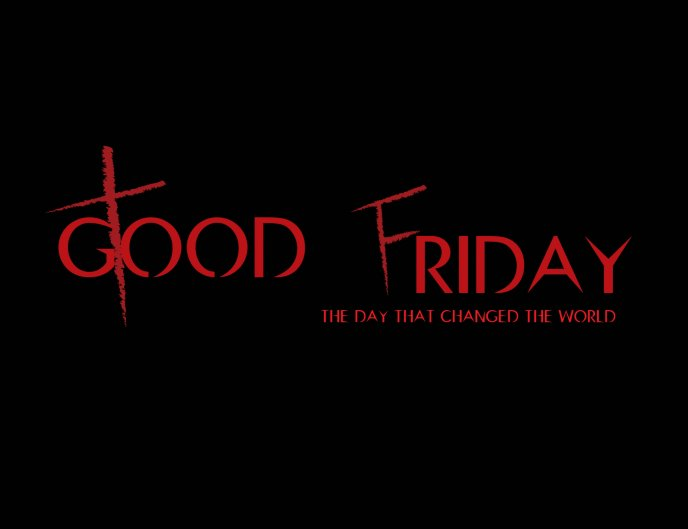 Friday - the day that changed the world