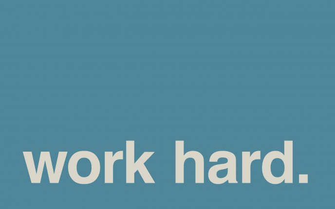 Just two simple words - work hard