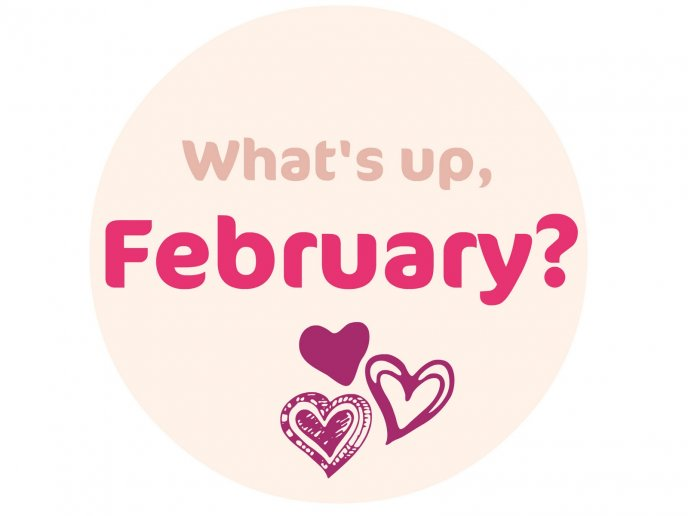 What's up February - Happy Valentines Day is here