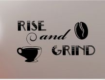 Rise and grind - Good morning coffee